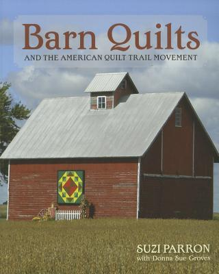 Barn Quilts and the American Quilt Trail Movement By Parron, Suzi/ Groves, Donna Sue